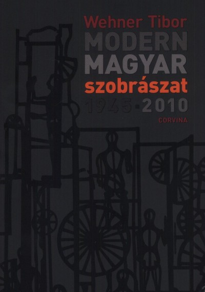 Wehner Tibor - Modern magyar szobrászat 1945-2010
