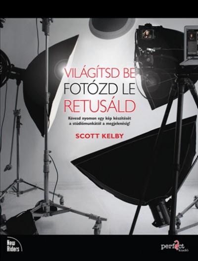 Scott Kelby - Világítsd be! Fotózd le! Retusáld!