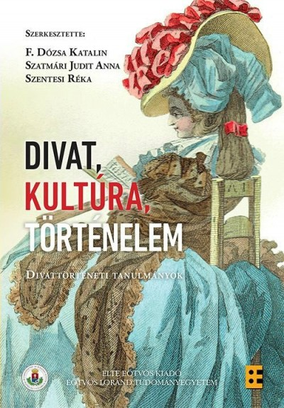 F. Dózsa Katalin - Szatmári Judit Anna - Szentesi Réka - Divat, kultúra, történelem