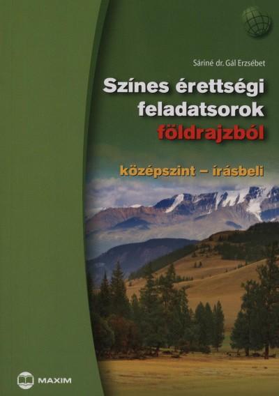 Sáriné Dr. Gál Erzsébet - Színes érettségi feladatsorok földrajzból - Középszint - írásbeli