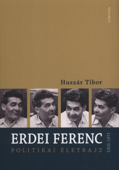 Huszár Tibor - Erdei Ferenc 1910-1971 - Polititkai életrajz