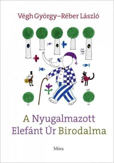 Réber László - Végh György - A Nyugalmazott Elefánt Úr Birodalma