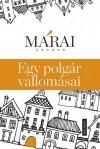 M�rai S�ndor - Egy polg�r vallom�sai (A cenz�r�zatlan �s csonk�tatlan kiad�s, 2013)