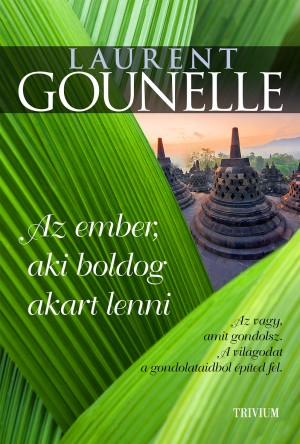 Laurent Gounelle - Az ember, aki boldog akart lenni