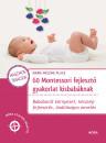 Marie-Héléne Place - 60 Montessori fejlesztő gyakorlat kisbabáknak