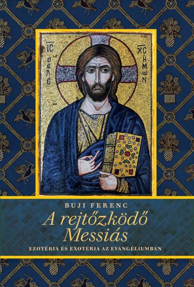 Buji Ferenc - A rejtőzködő Messiás