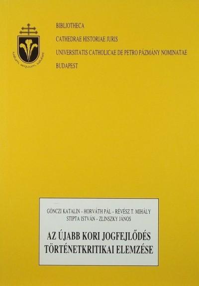 Gönczi Katalin - Horváth Pál - Révész T. Mihály - Stipta István - Zlinszky János - Az újabb kori jogfejlődés történetkritikai elemzése