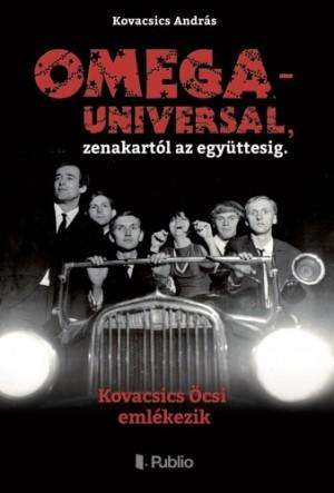 Kovacsics Andr�s - OMEGA - UNIVERSAL, zenekart�l az egy�ttesig.