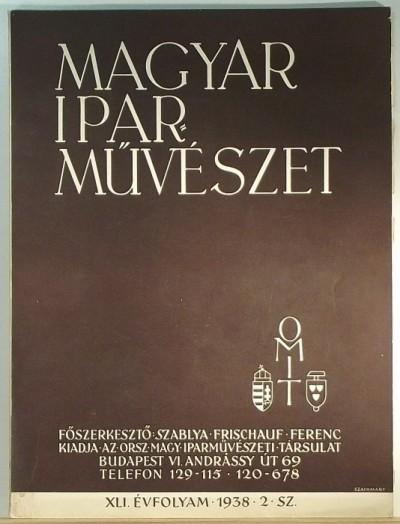 Szablya-Frischauf Ferenc  (Szerk.) - Magyar Iparművészet XLI. évfolyam - 1938 - 2. sz.