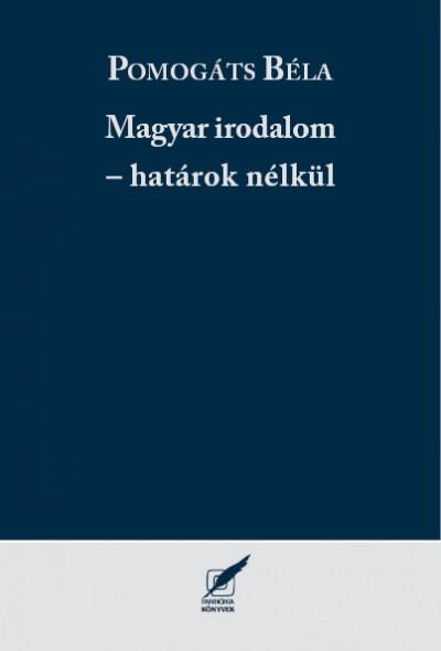 Pomogáts Béla - Magyar irodalom - határok nélkül