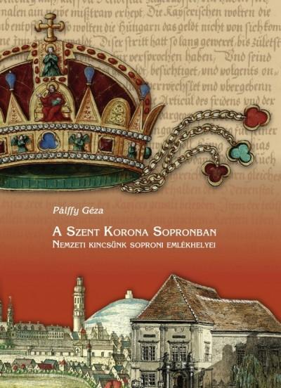 Pálffy Géza - A Szent Korona Sopronban