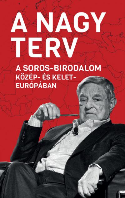 Békés Márton  (Szerk.) - A Nagy Terv - A Soros-birodalom Közép- és Kelet-Európában