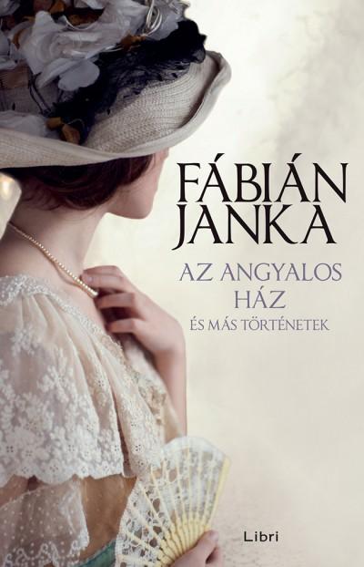 Fábián Janka - Az angyalos ház - és más történetek