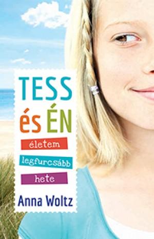 Anna Woltz - Tess �s �n �letem legfurcs�bb hete