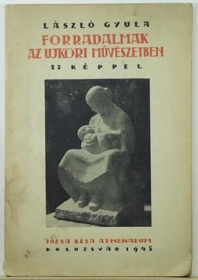 László Gyula - Forradalmak az ujkori művészetben