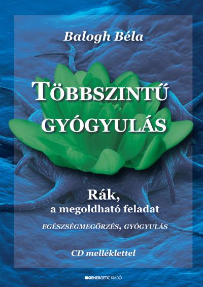 Balogh Béla - Többszintű gyógyulás - CD melléklettel