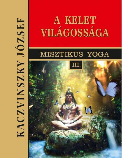 Kaczvinszky József - Kelet világossága - Misztikus Yoga III.