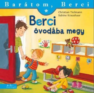 Tielmann Christian - Sabine Kraushaar - Berci óvodába megy - Barátom, Berci
