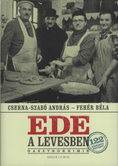 Cserna-Szabó András - Fehér Béla - Ede a levesben - Gasztrokrimik