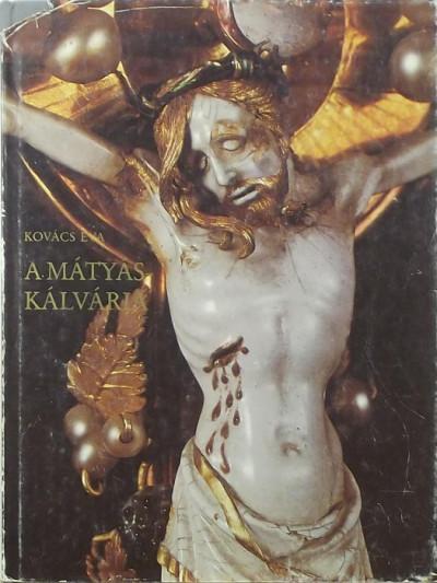 Kovács Éva - A Mátyás-kálvária