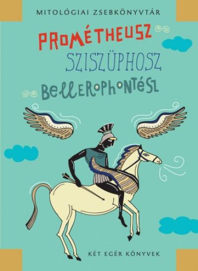 Mészáros János - Prométheusz, Sziszüphosz, Bellerophontész