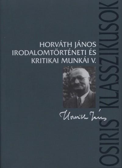 Horváth János - Horváth János irodalomtörténeti és kritikai munkái V.