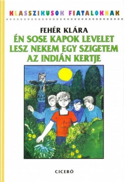 Fehér Klára - Én sose kapok levelet - Lesz nekem egy szigetem - Az  indián kertje
