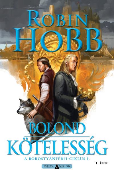 Robin Hobb - Sárpátki Ádám  (Szerk.) - Bolond kötelesség - I. kötet