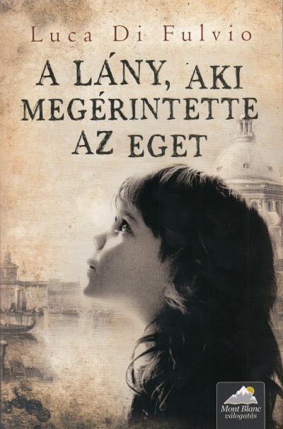Luca Di Fulvio - A lány, aki megérintette az eget - Puhatábla