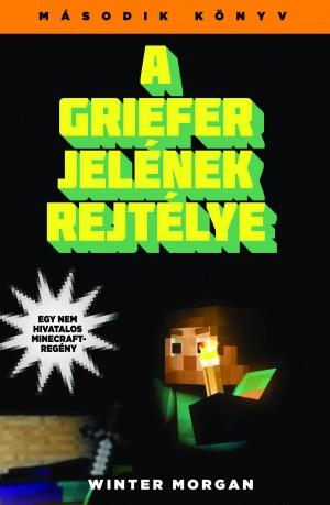 Winter Morgan - A griefer jel�nek rejt�lye - Egy nem hivatalos Minecraft-reg�ny
