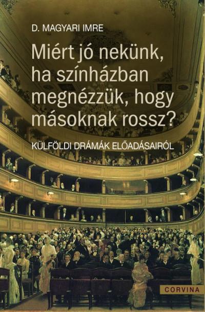 D. Magyari Imre - Miért jó nekünk ha színházban megnézzük, hogy másoknak miért rossz?