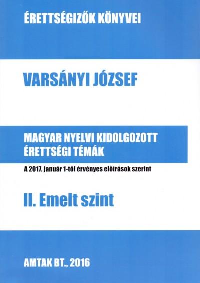 Varsányi József - Magyar nyelvi kidolgozott érettségi témák - II. Emelt szint