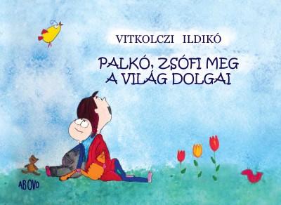Vitkolczi Ildikó - Palkó, Zsófi meg a világ dolgai