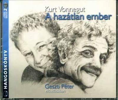 Kurt Vonnegut - Geszti Péter - A hazátlan ember - Hangoskönyv