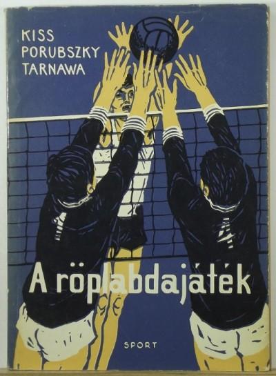 Kiss László - Porubszky László - Tarnawa Ferdinánd - A röplabdajáték