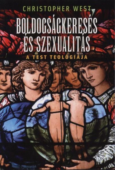 BOLDOGSÁGKERESÉS ÉS SZEXUALITÁS - A TEST TEOLÓGIÁJA