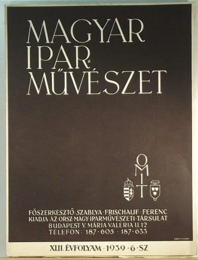 Szablya-Frischauf Ferenc  (Szerk.) - Magyar Iparművészet XLII. évfolyam - 1939 - 6. sz.