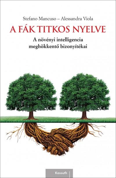 Stefano Mancuso - Alessandra Viola - A fák titkos nyelve