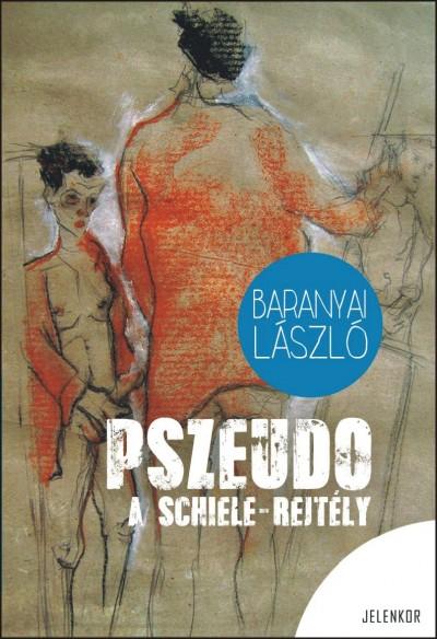 Baranyai László - Pszeudo - A Schiele rejtély