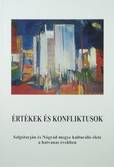 - Értékek és konfliktusok - Salgótarján és Nógrád megye kulturális élete a hatvanas években