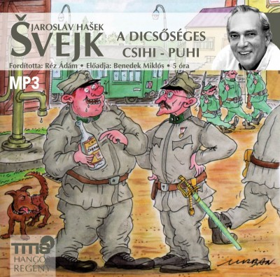 Jaroslav Hasek - Benedek Miklós - Svejk - A dicsőséges csihi-puhi - Hangoskönyv MP3