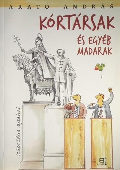 Arató András - Széky János  (Szerk.) - KORTÁRSAK ÉS EGYÉB MADARAK