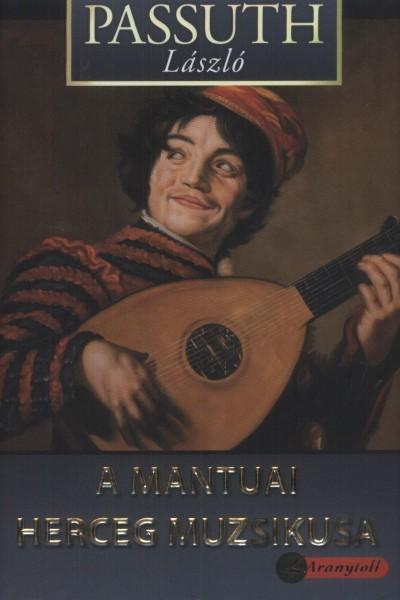 Passuth László - A mantuai herceg muzsikusa