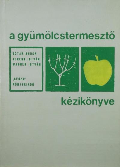 Botár Andor - Veress István - Wagner István - A gyümölcstermesztő kézikönyve