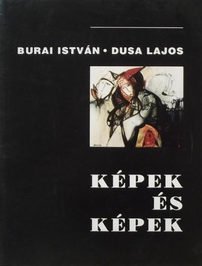 Burai István - Dusa Lajos - Képek és képek