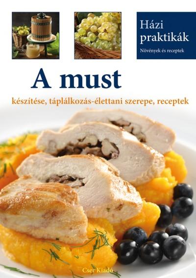Csigó Zita - A must készítése, táplálkozás-élettani szerepe, receptek
