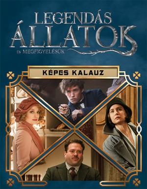 - Harry Potter - Legend�s �llatok �s megfigyel�s�k - K�pes kalauz