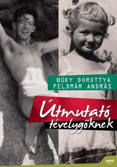 Büky Dorottya - Feldmár András - Útmutató tévelygőknek