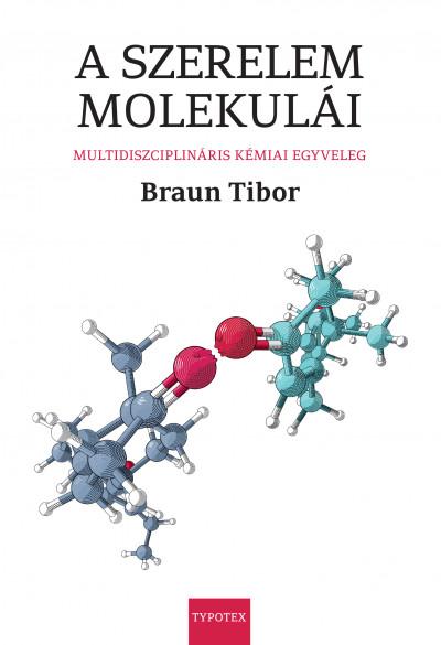 Braun Tibor - A szerelem molekulái