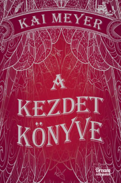 Kai Meyer - A kezdet könyve